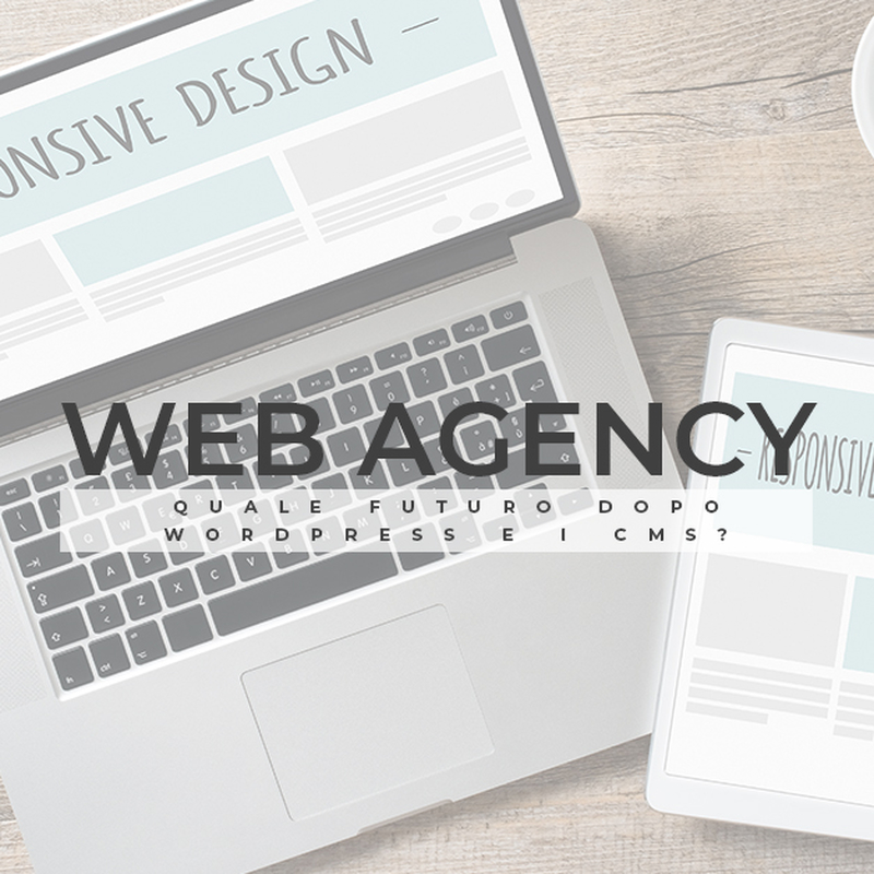 Web agency: quale futuro dopo Wordpress e i CMS?