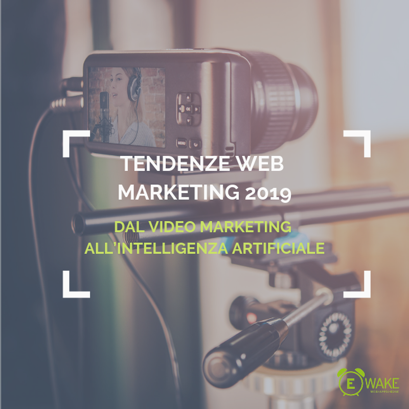 Tendenze web marketing 2019: dal video marketing all'intelligenza artificiale